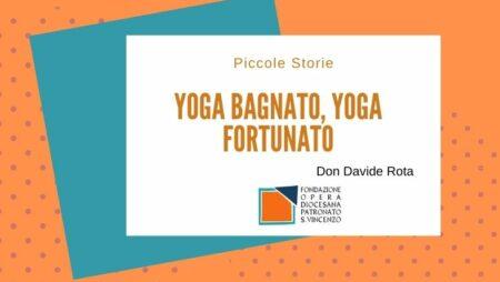 Yoga bagnato, yoga fortunato
